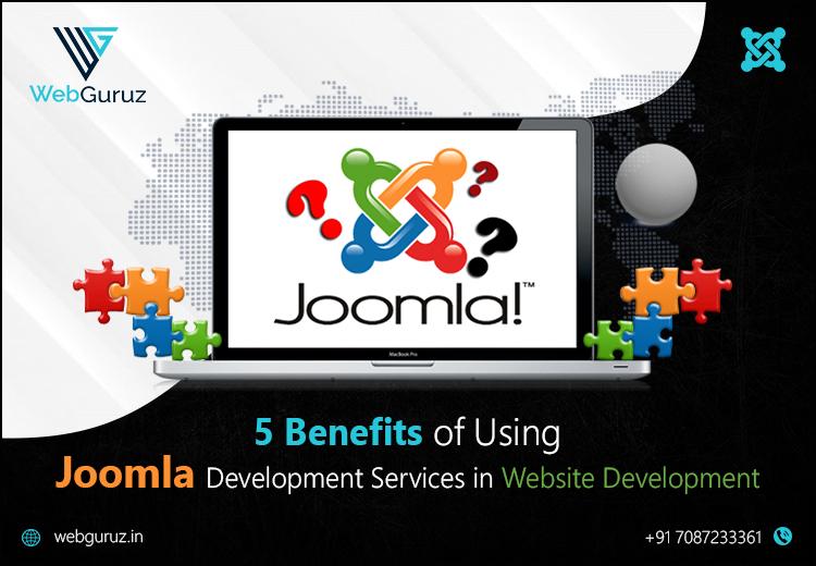 5 Benefits of Using Joomla Development Services in Website Development