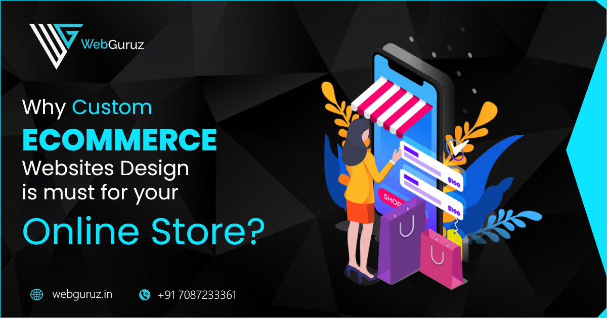 Why Custom eCommerce Websites Design is must for your Online Store?