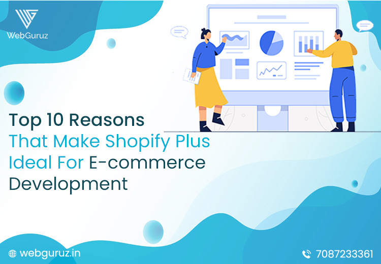 Top 10 Reasons That Make Shopify Plus Ideal For E-commerce Development